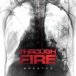 Through Fire - Breathe (Deluxe Edition) (2017)