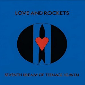 Love And Rockets - Seventh Dream Of Teenage Heaven (2017)