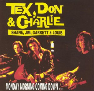 Tex, Don & Charlie - Monday Morning Coming Down (1995)
