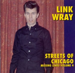 Link Wray - Streets Of Chicago: Missing Links Volume 4 (1997)