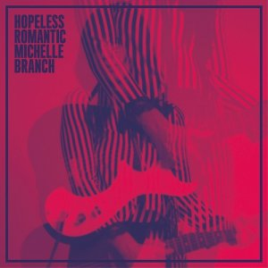 Michelle Branch - Hopeless Romantic (2017)