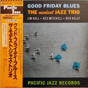 Jim Hall - Red Mitchell - Red Kelly - Good Friday Blues: The Modest Jazz Trio (1979)