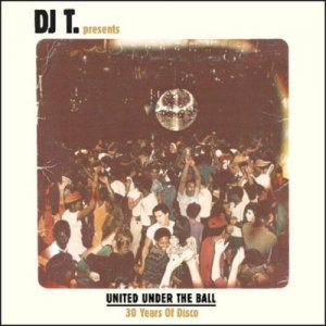 VA - DJ T. Presents United Under The Ball - 30 Years Of Disco (2011)