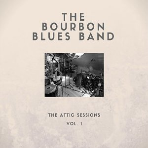 The Bourbon Blues Band - The Attic Sessions Vol. 1 (FLAC)