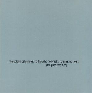 The Golden Palominos - No Thought, No Breath, No Eyes, No Heart (The Pure Remix EP) (1995)