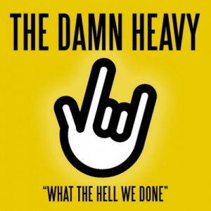The Damn Heavy - What The Hell We Done (2017)