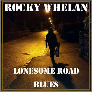 Rocky Whelan - Lonesome Road Blues (2016)