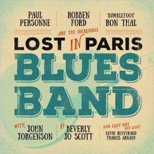 Paul Personne, Robben Ford, Bumblefoot' Ron Thal - Lost In Paris Blues Band (2016)