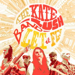 The Kate Lush Band - Let It Fly (2017)