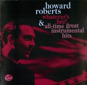 The Howard Roberts Quartet - Whatever's Fair! & All-Time Great Instrumental Hits (2001)