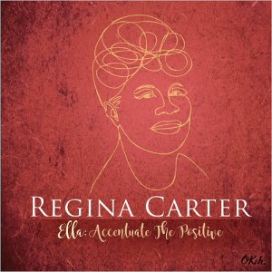 Regina Carter - Ella: Accentuate The Positive (2017)
