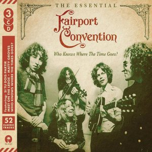 Fairport Convention - The Essential: Who Knows Where The Time Goes (2017)