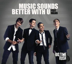 Big Time Rush - Music Sounds Better With U Feat. Mann (2011)