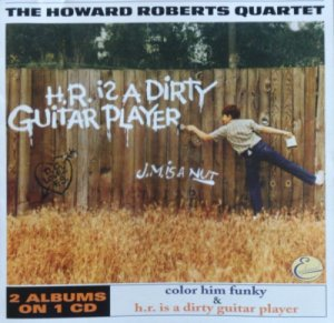 The Howard Roberts Quartet - Color Him Funky / H.R. Is A Dirty Guitar Player (2002)