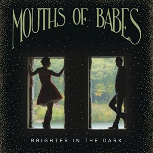 Mouths of Babes - Brighter In the Dark (2017)