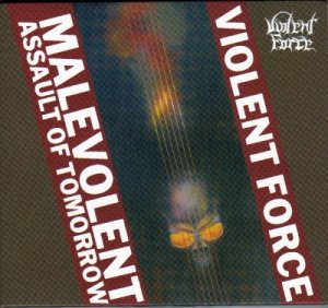 Violent Force - Malevolent Assault Of Tomorrow (2007)