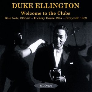 Duke Ellington - Welcome To The Clubs: Blue Note 1956-57 - Hickory House 1957 - Storyville 1959 (2014)