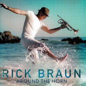 Rick Braun - Around The Horn (2017)