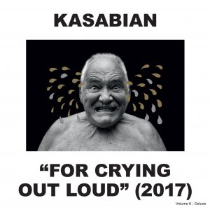 Kasabian - For Crying Out Loud (2CD) (Deluxe Edition) (2017)