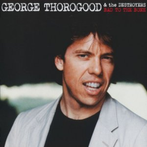 George Thorogood & The Destroyers - Bad To The Bone 25th Anniversary (2007)