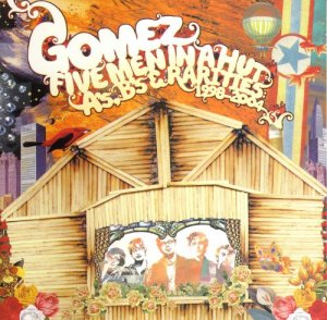 Gomez - Five Men In A Hut: A's, B's and Rarities 1998–2004 [2CD] (2006)