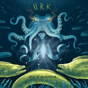 O.R.K. - Soul Of An Octopus (2017)