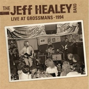 The Jeff Healey Band - Live At Grossman's (2011)