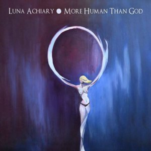 Luna Achiary - More Human Than God (2013)