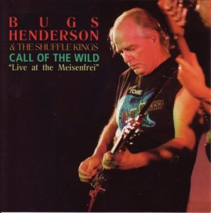 "Bugs Henderson & The Shuffle Kings - Call Of The Wild ""live At The Meisenfrei"" (2 CD) (2000)"