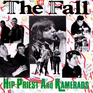 The Fall - Hip Priest And Kamerads (1988)