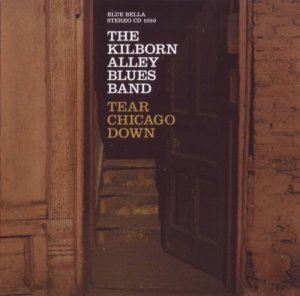 The Kilborn Alley Blues Band - Tear Chicago Down (2007)
