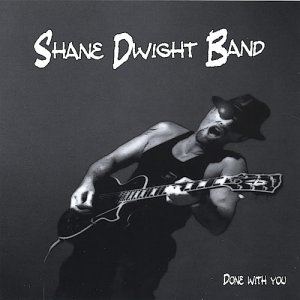 Shane Dwight Band - Done With You (2005)