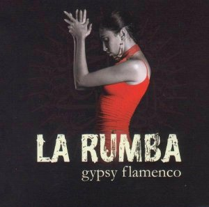La Rumba - Gypsy Flamenco (2010)