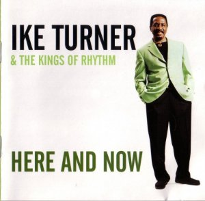Ike Turner & The Kings Of Rhythm - Here And Now (2001)