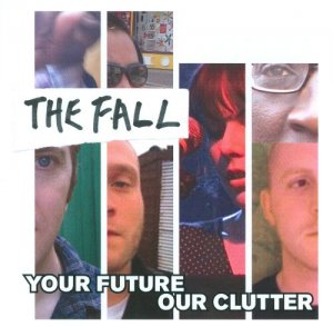 The Fall - Your Future Our Clutter (2010)