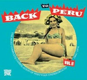 VA - Back To Peru Vol.1 & 2: The Most Complete Compilation of Peruvian Underground 1964-1974 (2002/2009)