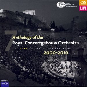 Royal Concertgebouw Orchestra - Anthology Of The Royal Concertgebouw Orchestra Vol. 7 Live: The Radio Recordings 2000-2010 (2012)