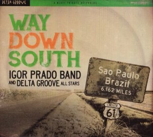 Igor Prado Band & Delta Groove All Stars - Way Down South (2015)