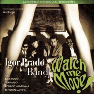 Igor Prado Band - Watch Me Move! (2010)