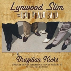 Lynwood Slim And The Igor Prado Band - Brazilian Kicks (2010)