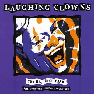 Laughing Clowns - Cruel, But Fair: The Complete Clowns Recordings [3CD Box Set] (2005)