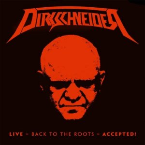 Dirkschneider - Live - Back To The Roots - Accepted! (2017)