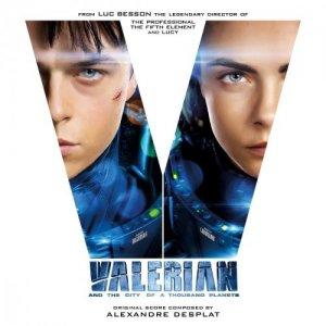 Alexandre Desplat - Valerian and the City of a Thousand Planets [Original Motion Picture Soundtrack] (2017)