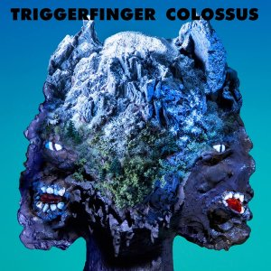 Triggerfinger - Colossus (2017)