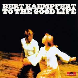 Bert Kaempfert - To The Good Life (2009)