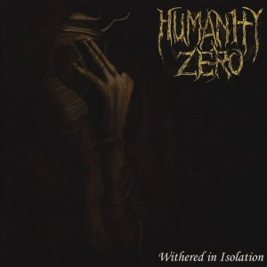 Humanity Zero - Withered In Isolation (2017)
