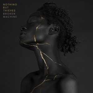 Nothing But Thieves - Broken Machine (Deluxe Edition) (2017)