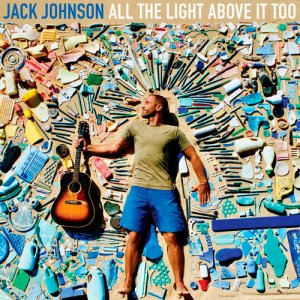 Jack Johnson - All The Light Above It Too (2017)