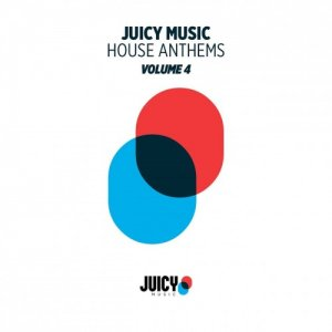 VA - Juicy Music Presents House Anthems Vol 4 (2017)