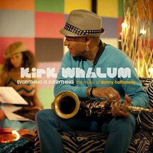 Kirk Whalum - Everything Is Everything-The Music Of Donny Hathaway (2010)